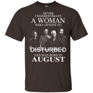 A Woman Who Listens To Disturbed And Was Born In August T-Shirts, Hoodie, Tank Apparel 2