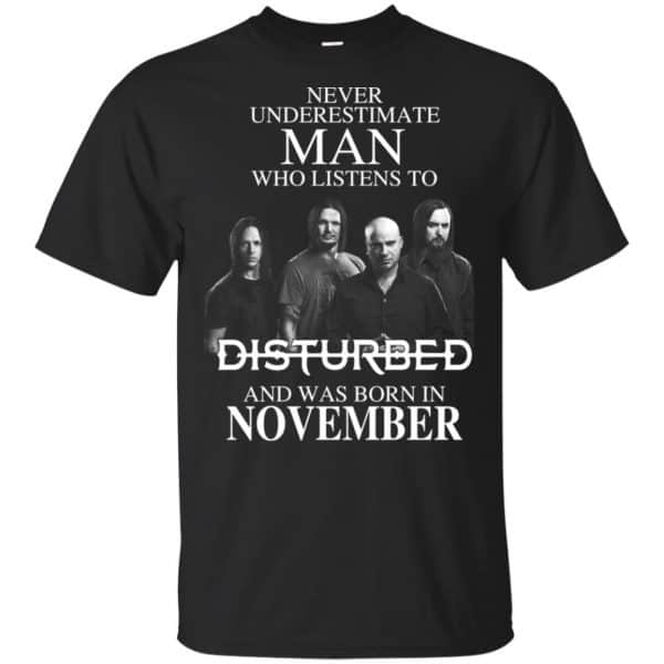 Never Underestimate Man Who Listens To Disturbed And Was Born In November T-Shirts, Hoodie, Tank Apparel 3