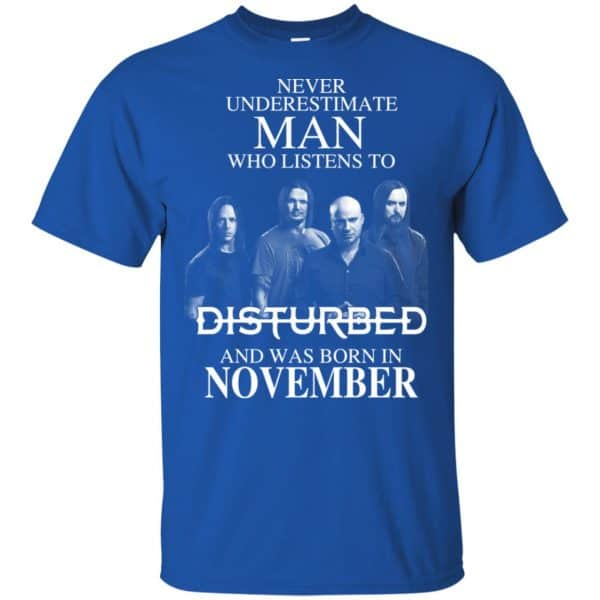Never Underestimate Man Who Listens To Disturbed And Was Born In November T-Shirts, Hoodie, Tank Apparel 4