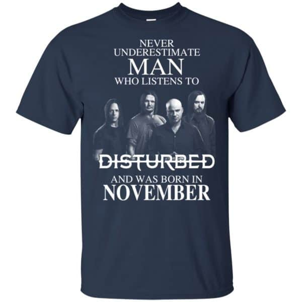 Never Underestimate Man Who Listens To Disturbed And Was Born In November T-Shirts, Hoodie, Tank Apparel 5