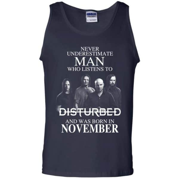 Never Underestimate Man Who Listens To Disturbed And Was Born In November T-Shirts, Hoodie, Tank Apparel 14