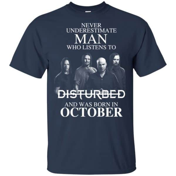 Never Underestimate Man Who Listens To Disturbed And Was Born In October T-Shirts, Hoodie, Tank Apparel 5