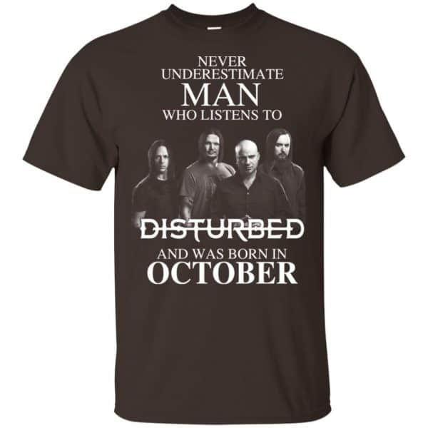 Never Underestimate Man Who Listens To Disturbed And Was Born In October T-Shirts, Hoodie, Tank Apparel 6