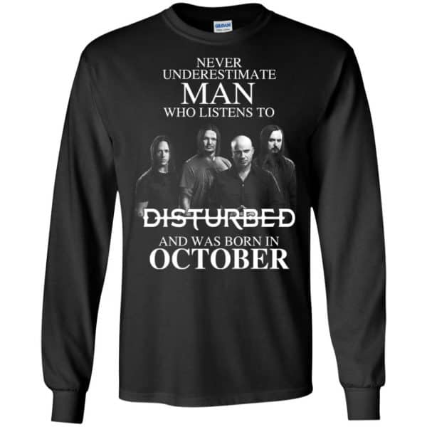Never Underestimate Man Who Listens To Disturbed And Was Born In October T-Shirts, Hoodie, Tank Apparel 7