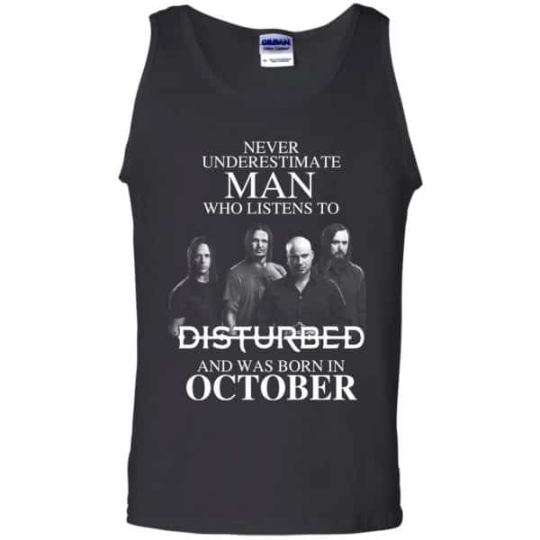 Never Underestimate Man Who Listens To Disturbed And Was Born In October T-Shirts, Hoodie, Tank Apparel 13