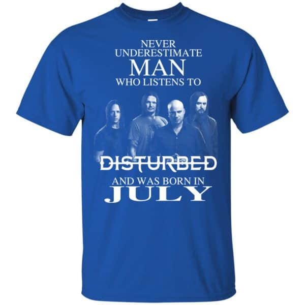 Never Underestimate Man Who Listens To Disturbed And Was Born In July T-Shirts, Hoodie, Tank Apparel 4