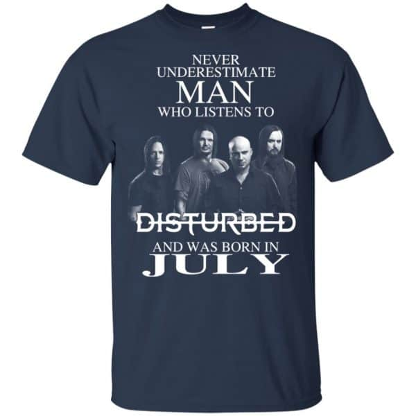 Never Underestimate Man Who Listens To Disturbed And Was Born In July T-Shirts, Hoodie, Tank Apparel 5