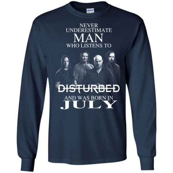 Never Underestimate Man Who Listens To Disturbed And Was Born In July T-Shirts, Hoodie, Tank Apparel 8