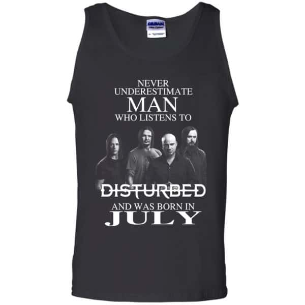 Never Underestimate Man Who Listens To Disturbed And Was Born In July T-Shirts, Hoodie, Tank Apparel 13