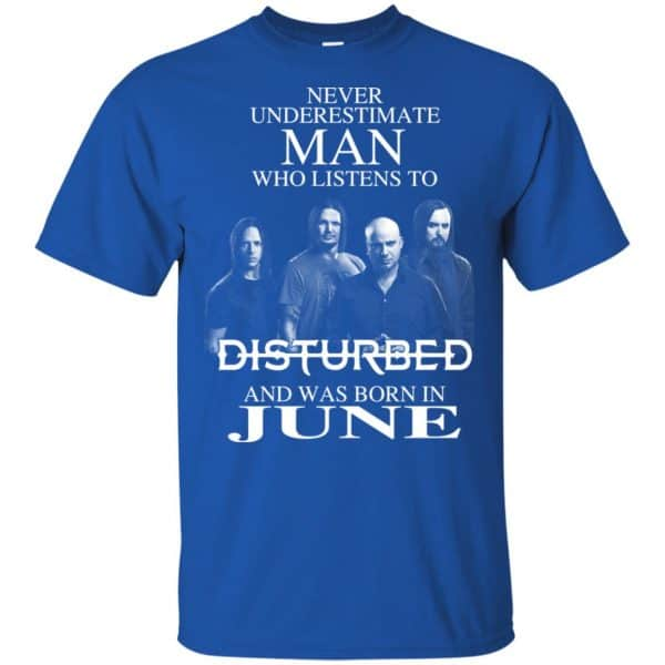 Never Underestimate Man Who Listens To Disturbed And Was Born In June T-Shirts, Hoodie, Tank Apparel 4