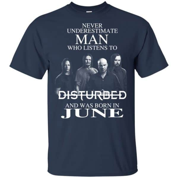 Never Underestimate Man Who Listens To Disturbed And Was Born In June T-Shirts, Hoodie, Tank Apparel 5