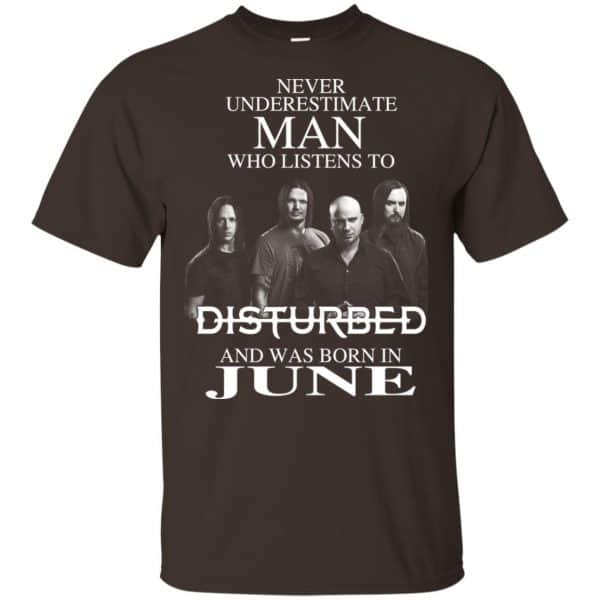 Never Underestimate Man Who Listens To Disturbed And Was Born In June T-Shirts, Hoodie, Tank Apparel 6