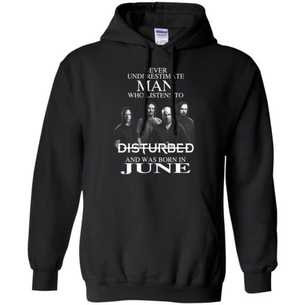 Never Underestimate Man Who Listens To Disturbed And Was Born In June T-Shirts, Hoodie, Tank Apparel 9