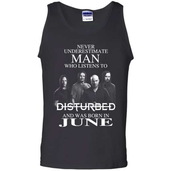 Never Underestimate Man Who Listens To Disturbed And Was Born In June T-Shirts, Hoodie, Tank Apparel 13