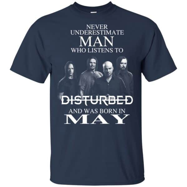 Never Underestimate Man Who Listens To Disturbed And Was Born In May T-Shirts, Hoodie, Tank Apparel 5