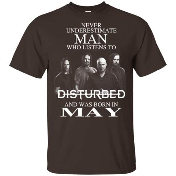 Never Underestimate Man Who Listens To Disturbed And Was Born In May T-Shirts, Hoodie, Tank Apparel 6