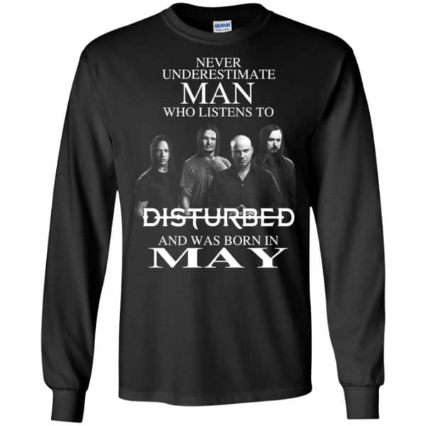Never Underestimate Man Who Listens To Disturbed And Was Born In May T-Shirts, Hoodie, Tank Apparel 7