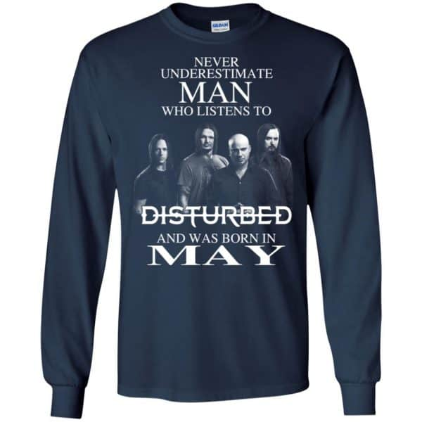 Never Underestimate Man Who Listens To Disturbed And Was Born In May T-Shirts, Hoodie, Tank Apparel 8