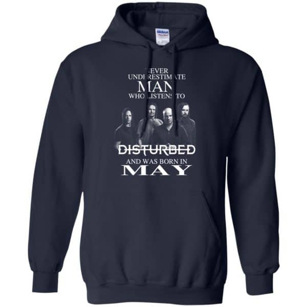 Never Underestimate Man Who Listens To Disturbed And Was Born In May T-Shirts, Hoodie, Tank Apparel 10