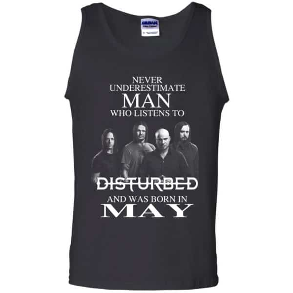 Never Underestimate Man Who Listens To Disturbed And Was Born In May T-Shirts, Hoodie, Tank Apparel 13
