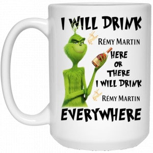 The Grinch: I Will Drink Rémy Martin Here Or There I Will Drink Rémy Martin Everywhere Mug Coffee Mugs 2