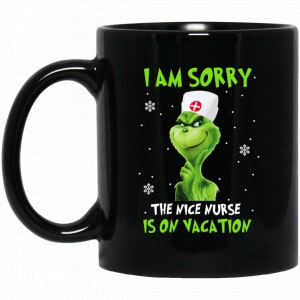 The Grinch: I Am Sorry The Nice Nurse Is On Vacation Mug
