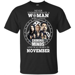 Never Underestimate A Woman Who Loves Criminal Minds And Was Born In November T-Shirts, Hoodie, Tank