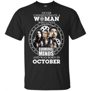 Never Underestimate A Woman Who Loves Criminal Minds And Was Born In October T-Shirts, Hoodie, Tank