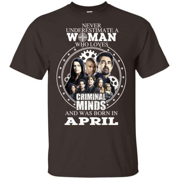Never Underestimate A Woman Who Loves Criminal Minds And Was Born In April T-Shirts, Hoodie, Tank Apparel 4