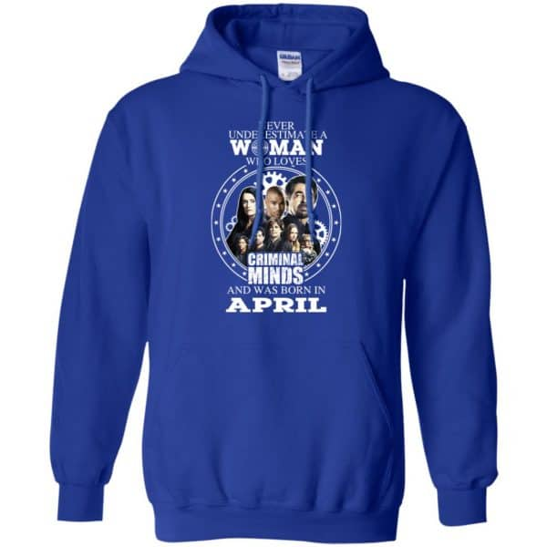 Never Underestimate A Woman Who Loves Criminal Minds And Was Born In April T-Shirts, Hoodie, Tank Apparel 10
