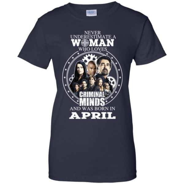 Never Underestimate A Woman Who Loves Criminal Minds And Was Born In April T-Shirts, Hoodie, Tank Apparel 13