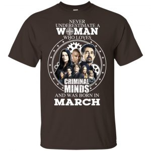 Never Underestimate A Woman Who Loves Criminal Minds And Was Born In March T-Shirts, Hoodie, Tank
