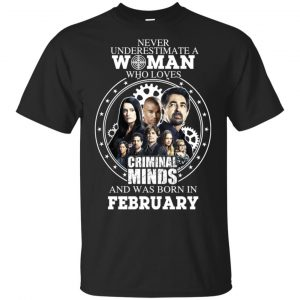 Never Underestimate A Woman Who Loves Criminal Minds And Was Born In February T-Shirts, Hoodie, Tank