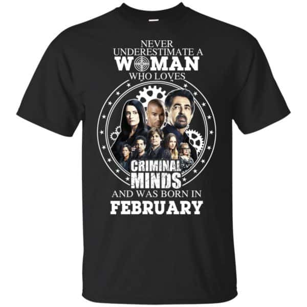 Never Underestimate A Woman Who Loves Criminal Minds And Was Born In February T-Shirts, Hoodie, Tank Apparel 3