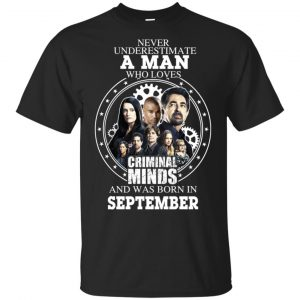 A Man Who Loves Criminal Minds And Was Born In September T-Shirts, Hoodie, Tank Apparel