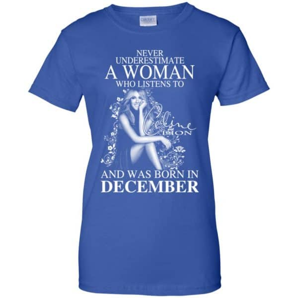Never Underestimate A Woman Who Listens To Céline Dion And Was Born In December T-Shirts, Hoodie, Tank Apparel