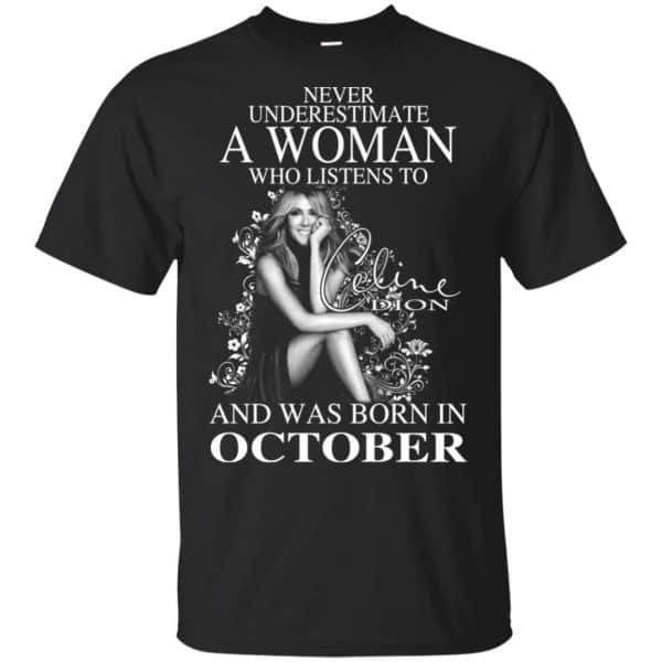 Never Underestimate A Woman Who Listens To Céline Dion And Was Born In October T-Shirts, Hoodie, Tank Apparel