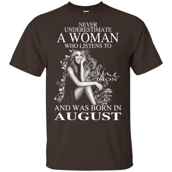 Never Underestimate A Woman Who Listens To Céline Dion And Was Born In August T-Shirts, Hoodie, Tank