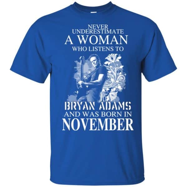 Never Underestimate A Woman Who Listens To Bryan Adams And Was Born In November T-Shirts, Hoodie, Tank Animals Dog Cat 5