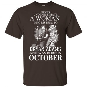 Never Underestimate A Woman Who Listens To Bryan Adams And Was Born In October T-Shirts, Hoodie, Tank Animals Dog Cat