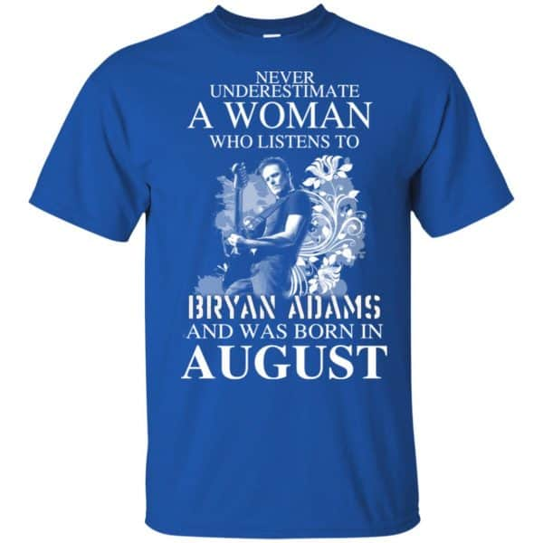 Never Underestimate A Woman Who Listens To Bryan Adams And Was Born In August T-Shirts, Hoodie, Tank Animals Dog Cat 5