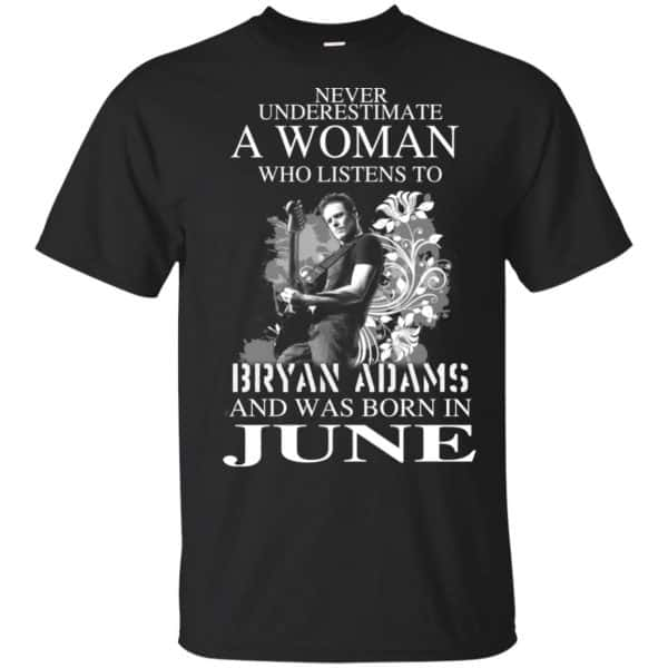 Never Underestimate A Woman Who Listens To Bryan Adams And Was Born In June T-Shirts, Hoodie, Tank Animals Dog Cat 3