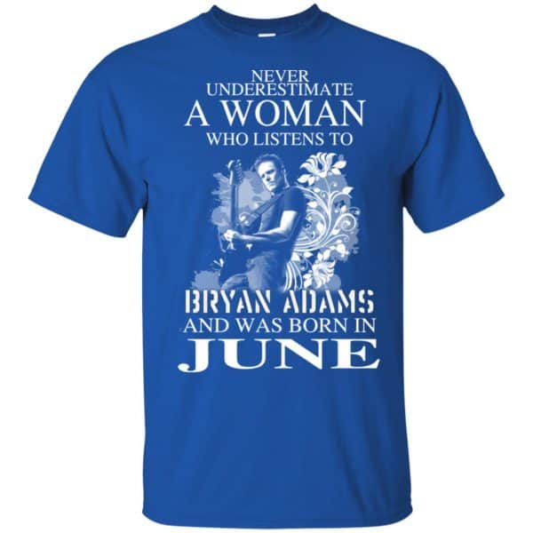 Never Underestimate A Woman Who Listens To Bryan Adams And Was Born In June T-Shirts, Hoodie, Tank Animals Dog Cat 5
