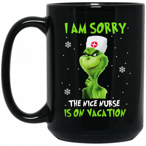 The Grinch: I Am Sorry The Nice Nurse Is On Vacation Mug Coffee Mugs