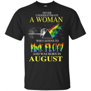 A Woman Who Listens To Pink Floyd And Was Born In August T-Shirts, Hoodie, Tank Animals Dog Cat