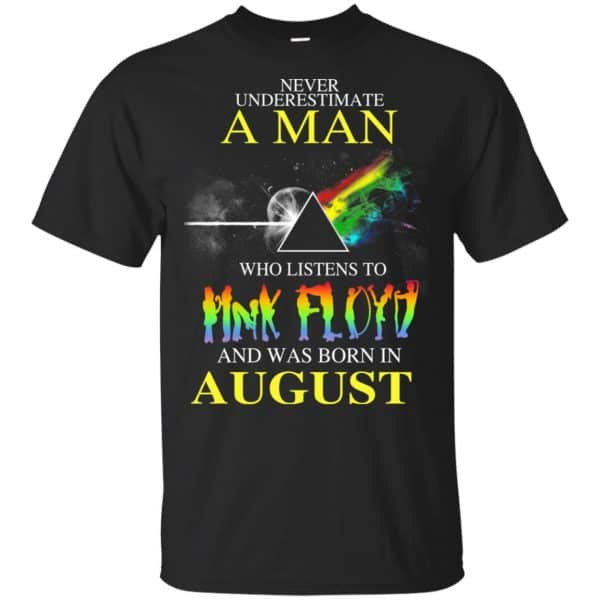 Never Underestimate A Man Who Listens To Pink Floyd And Was Born In August T-Shirts, Hoodie, Tank Animals Dog Cat 3