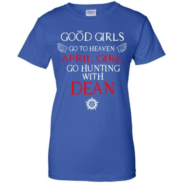 Supernatural: Good Girls Go To Heaven April Girl Go Hunting With Dean T-Shirts, Hoodie, Tank