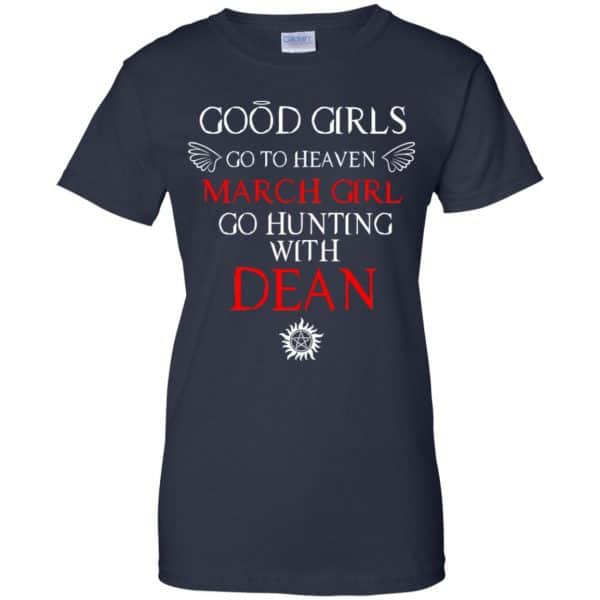 Supernatural: Good Girls Go To Heaven March Girl Go Hunting With Dean T-Shirts, Hoodie, Tank