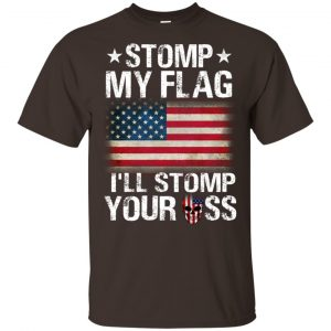 US Proud: Stomp My Flag I'll Stomp Your Ass T-Shirts, Hoodie, Tank Animals Dog Cat