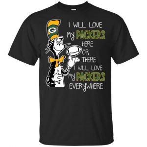 Green Bay Packers: I Will Love Green Bay Packers Here Or There I Will Love My Green Bay Packers Everywhere T-Shirts, Hoodie, Tank Animals Dog Cat